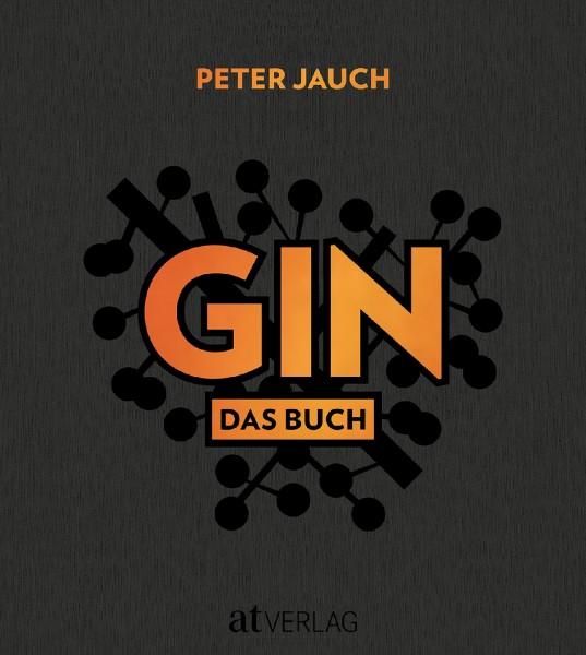 GIN - Das Buch: Herstellung - Genuss -Kultur by Peter Jauch